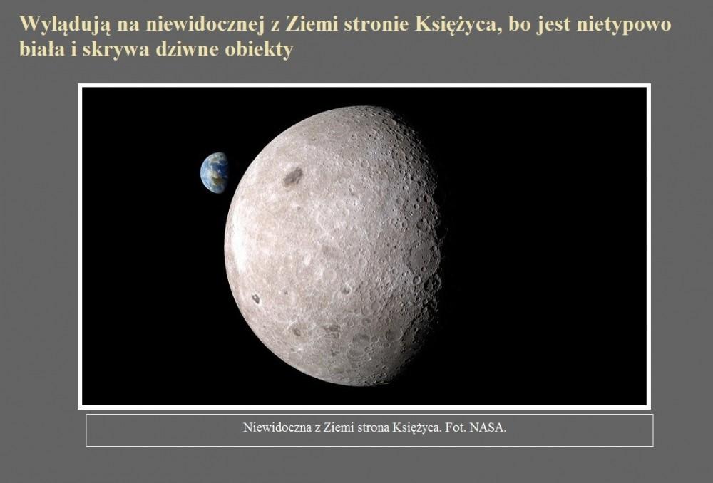 Wylądują na niewidocznej z Ziemi stronie Księżyca, bo jest nietypowo biała i skrywa dziwne obiekty.jpg