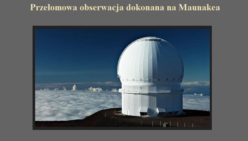 Przełomowa obserwacja dokonana na Maunakea.jpg