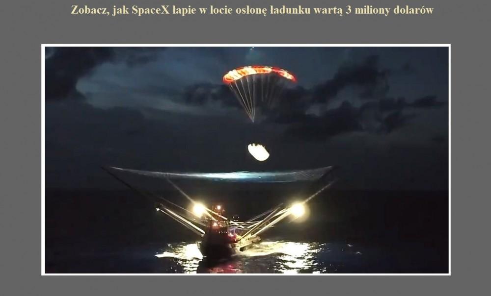 Zobacz, jak SpaceX łapie w locie osłonę ładunku wartą 3 miliony dolarów.jpg