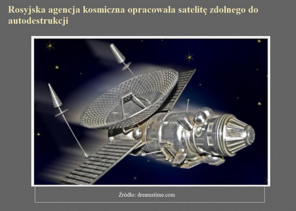 Rosyjska agencja kosmiczna opracowała satelitę zdolnego do autodestrukcji.jpg