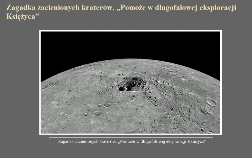 Zagadka zacienionych kraterów. Pomoże w długofalowej eksploracji Księżyca.jpg