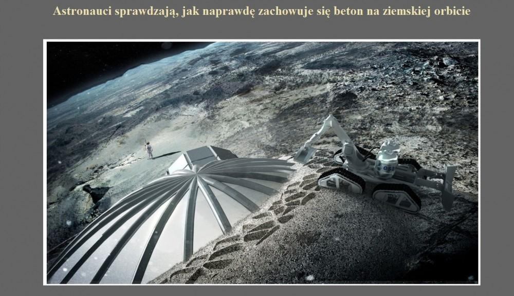 Astronauci sprawdzają, jak naprawdę zachowuje się beton na ziemskiej orbicie.jpg