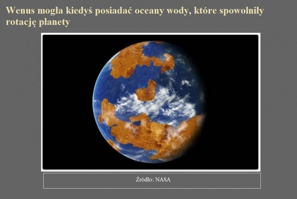 Wenus mogła kiedyś posiadać oceany wody, które spowolniły rotację planety.jpg