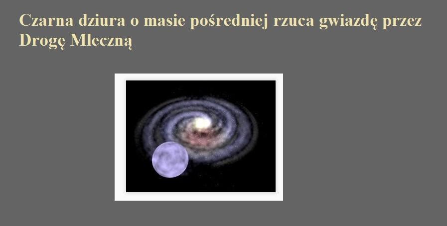 Czarna dziura o masie pośredniej rzuca gwiazdę przez Drogę Mleczną.jpg