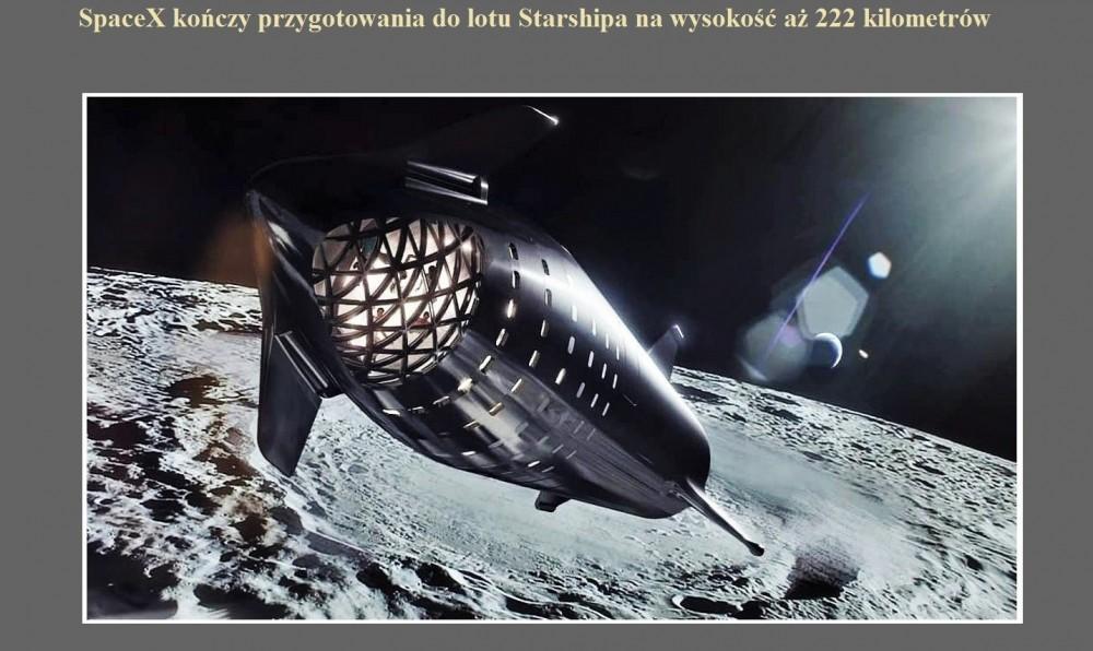 SpaceX kończy przygotowania do lotu Starshipa na wysokość aż 222 kilometrów.jpg