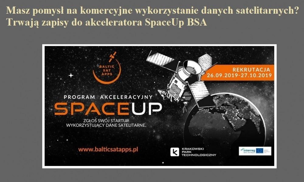 Masz pomysł na komercyjne wykorzystanie danych satelitarnych Trwają zapisy do akceleratora SpaceUp BSA.jpg