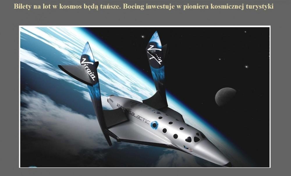 Bilety na lot w kosmos będą tańsze. Boeing inwestuje w pioniera kosmicznej turystyki.jpg