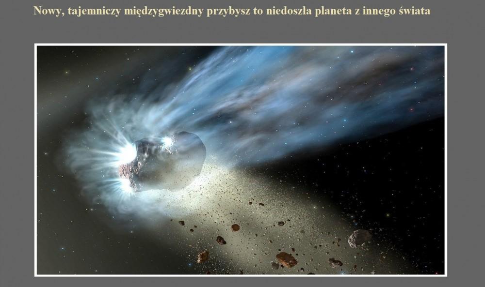 Nowy, tajemniczy międzygwiezdny przybysz to niedoszła planeta z innego świata.jpg