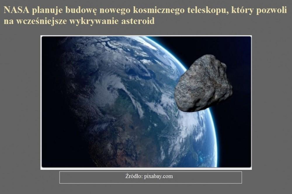 NASA planuje budowę nowego kosmicznego teleskopu, który pozwoli na wcześniejsze wykrywanie asteroid.jpg