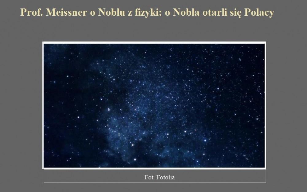 Prof. Meissner o Noblu z fizyki o Nobla otarli się Polacy.jpg