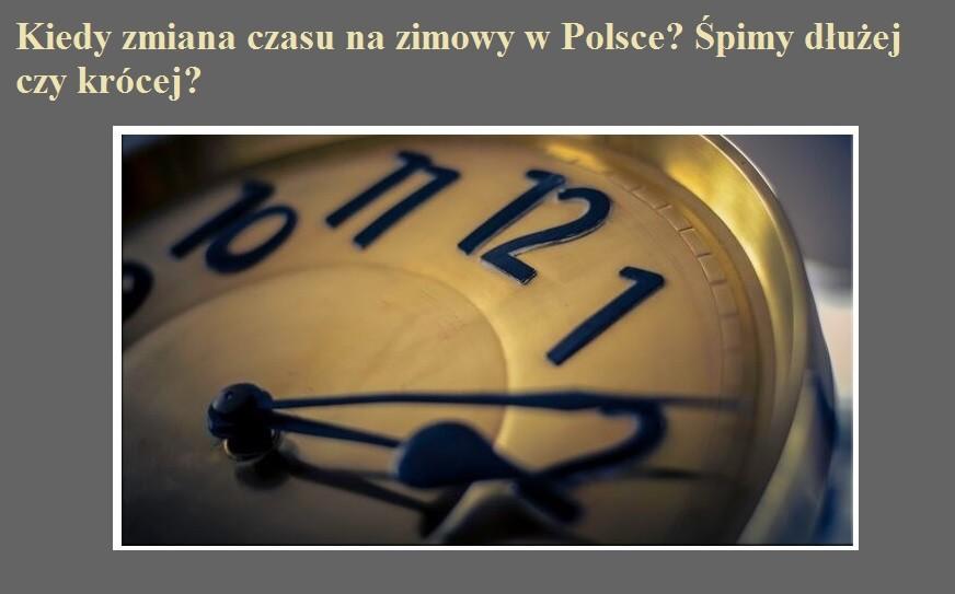 Kiedy zmiana czasu na zimowy w Polsce  Śpimy dłużej czy krócej.jpg