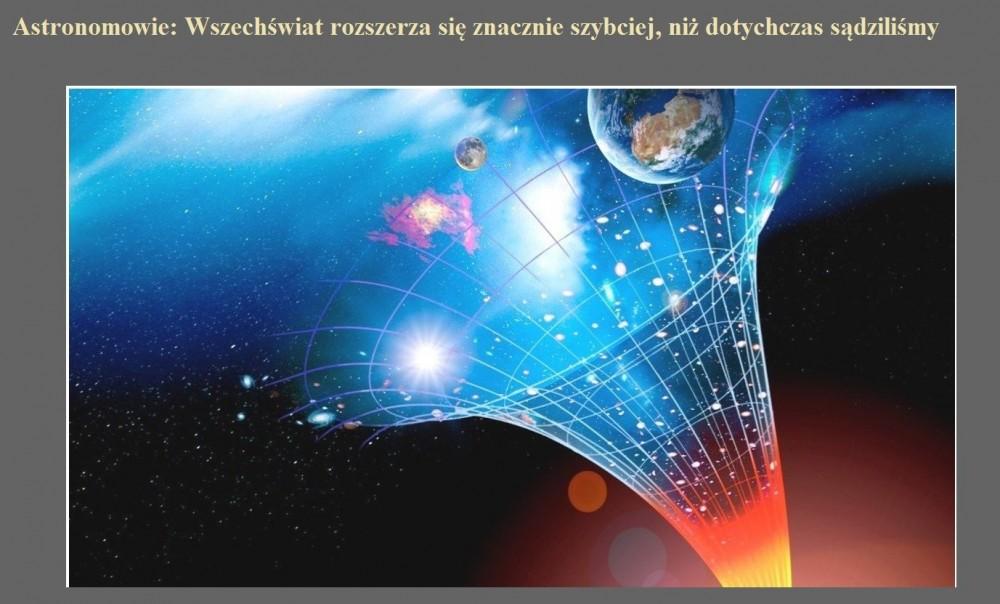 Astronomowie Wszechświat rozszerza się znacznie szybciej, niż dotychczas sądziliśmy.jpg