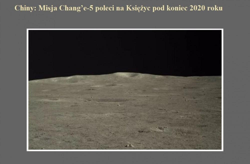 Chiny Misja Change5 poleci na Księżyc pod koniec 2020 roku.jpg