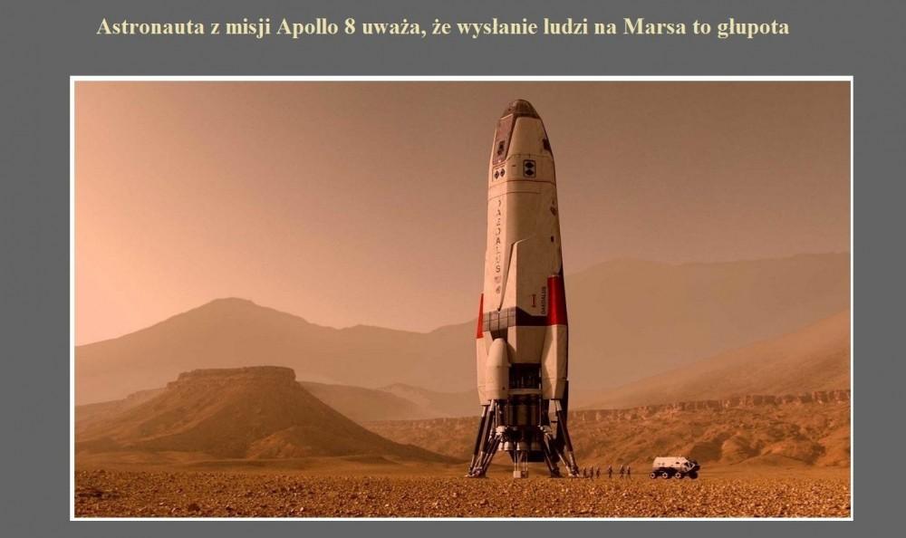 Astronauta z misji Apollo 8 uważa, że wysłanie ludzi na Marsa to głupota.jpg