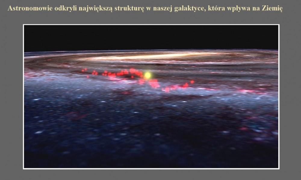 Astronomowie odkryli największą strukturę w naszej galaktyce, która wpływa na Ziemię.jpg
