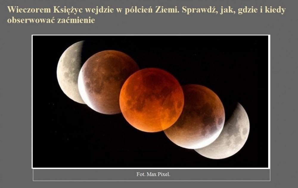 Wieczorem Księżyc wejdzie w półcień Ziemi. Sprawdź, jak, gdzie i kiedy obserwować zaćmienie.jpg