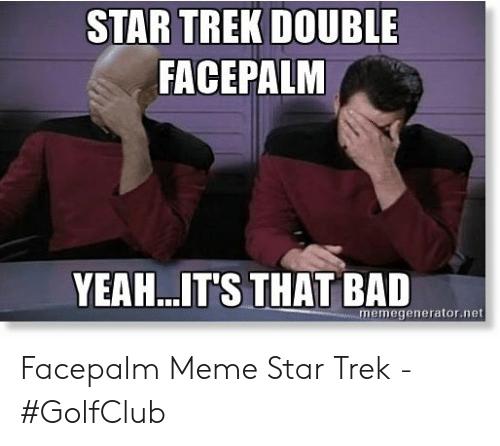 star-trek-double-facepalm-yeah-its-that-bad-memegenerator-net-facepalm-meme-48986117.png