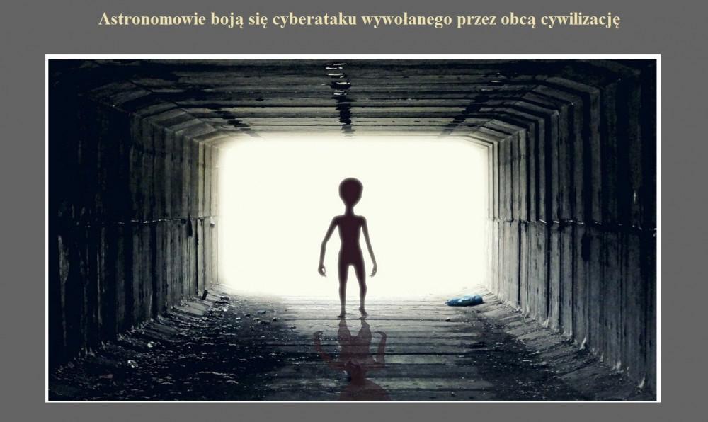 Astronomowie boją się cyberataku wywołanego przez obcą cywilizację.jpg