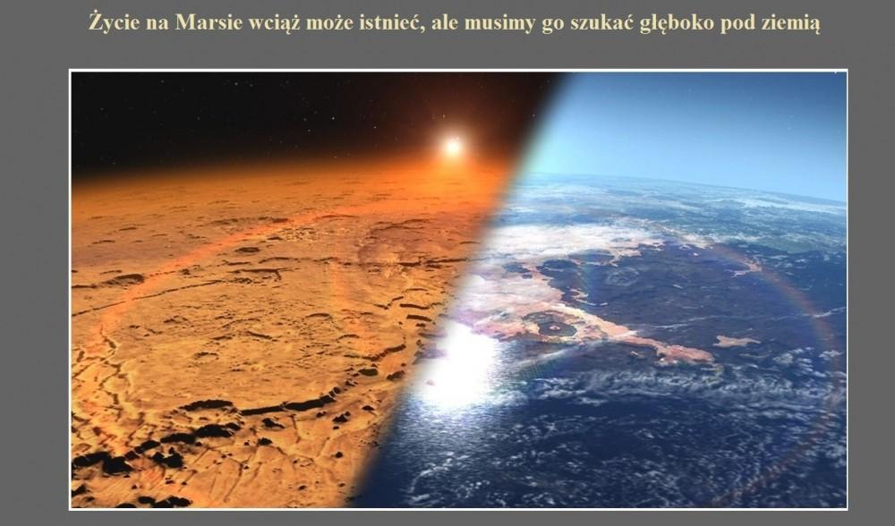 Życie na Marsie wciąż może istnieć, ale musimy go szukać głęboko pod ziemią.jpg