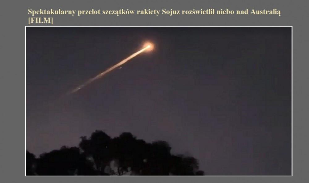 Spektakularny przelot szczątków rakiety Sojuz rozświetlił niebo nad Australią [FILM].jpg