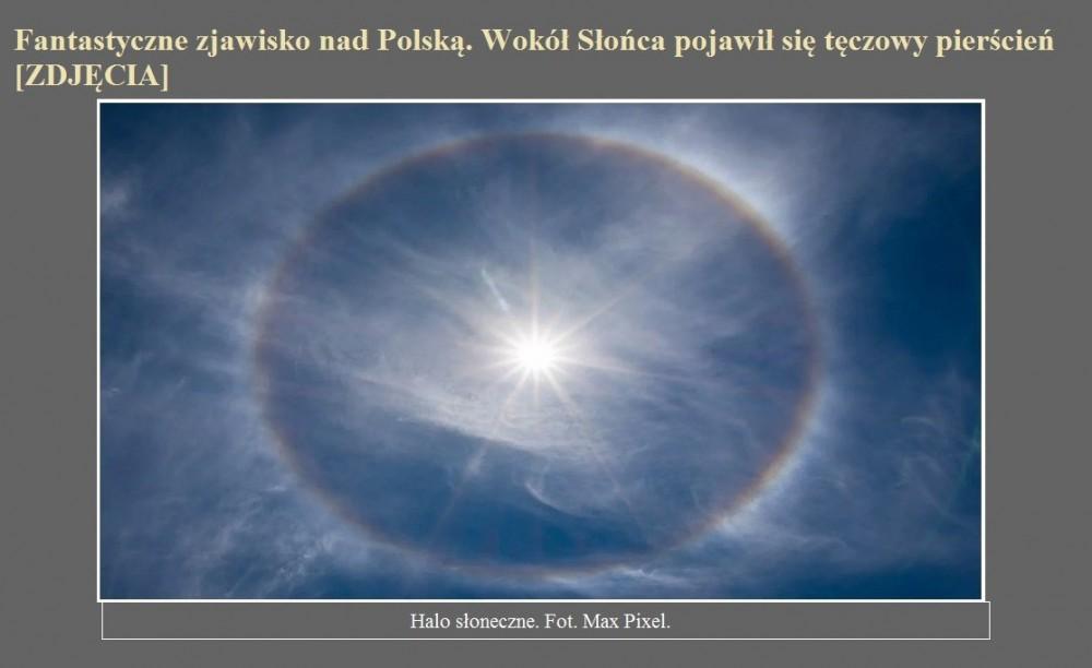 Fantastyczne zjawisko nad Polską. Wokół Słońca pojawił się tęczowy pierścień [ZDJĘCIA].jpg