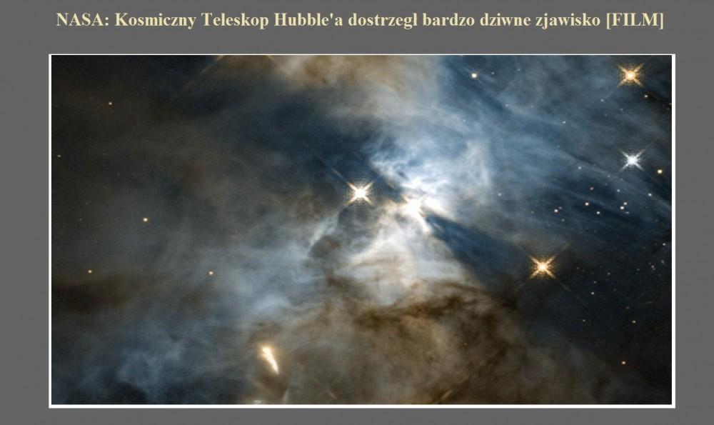 NASA Kosmiczny Teleskop Hubble'a dostrzegł bardzo dziwne zjawisko [FILM].jpg