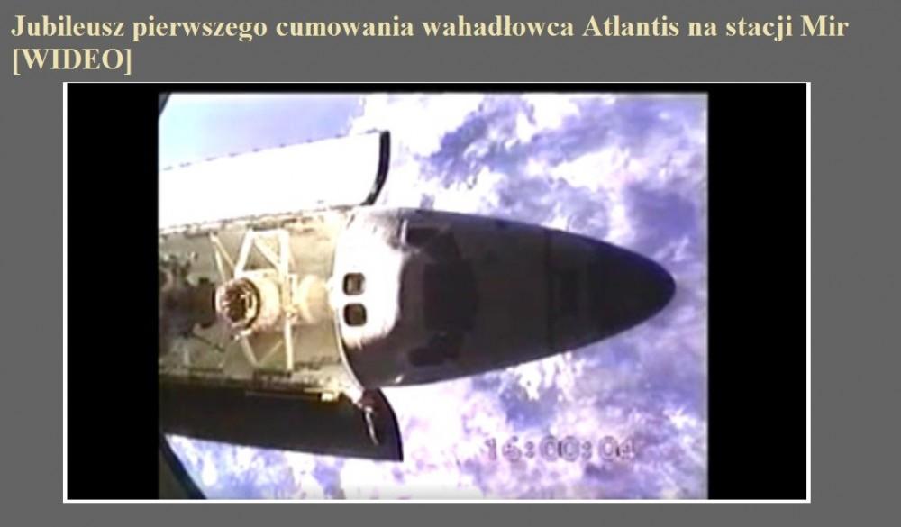 Jubileusz pierwszego cumowania wahadłowca Atlantis na stacji Mir [WIDEO].jpg