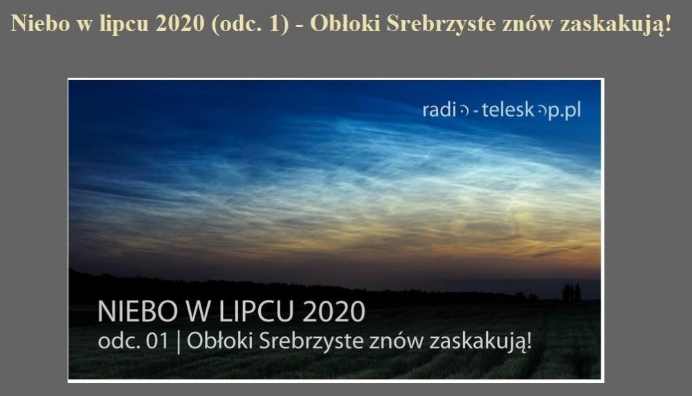 Niebo w lipcu 2020 (odc. 1) - Obłoki Srebrzyste znów zaskakują.jpg