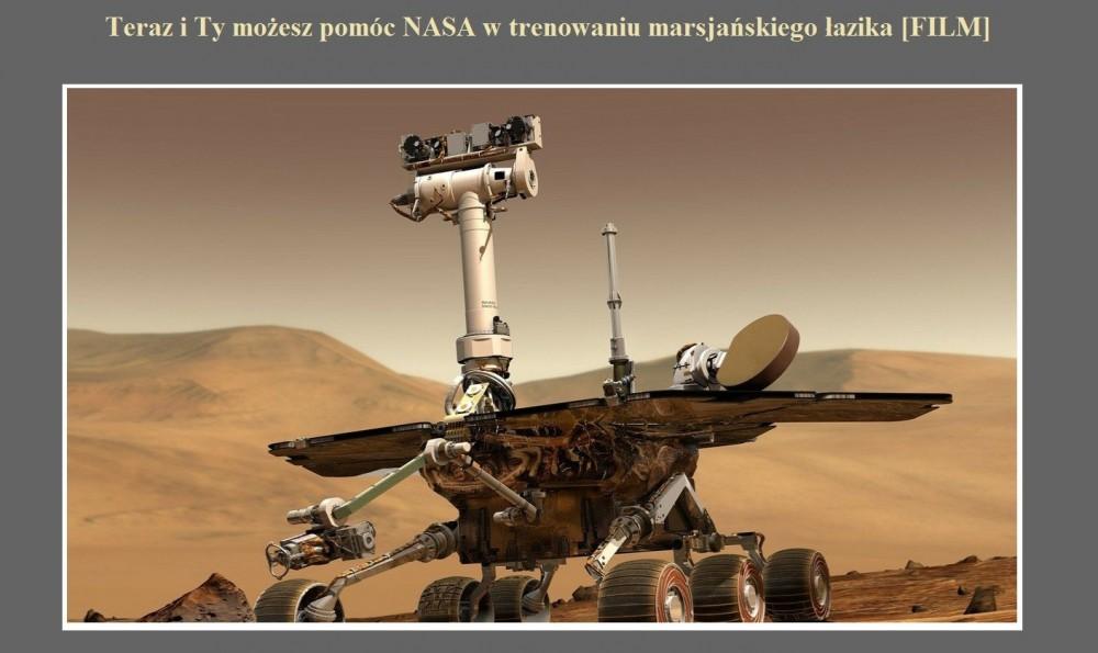 Teraz i Ty możesz pomóc NASA w trenowaniu marsjańskiego łazika [FILM].jpg