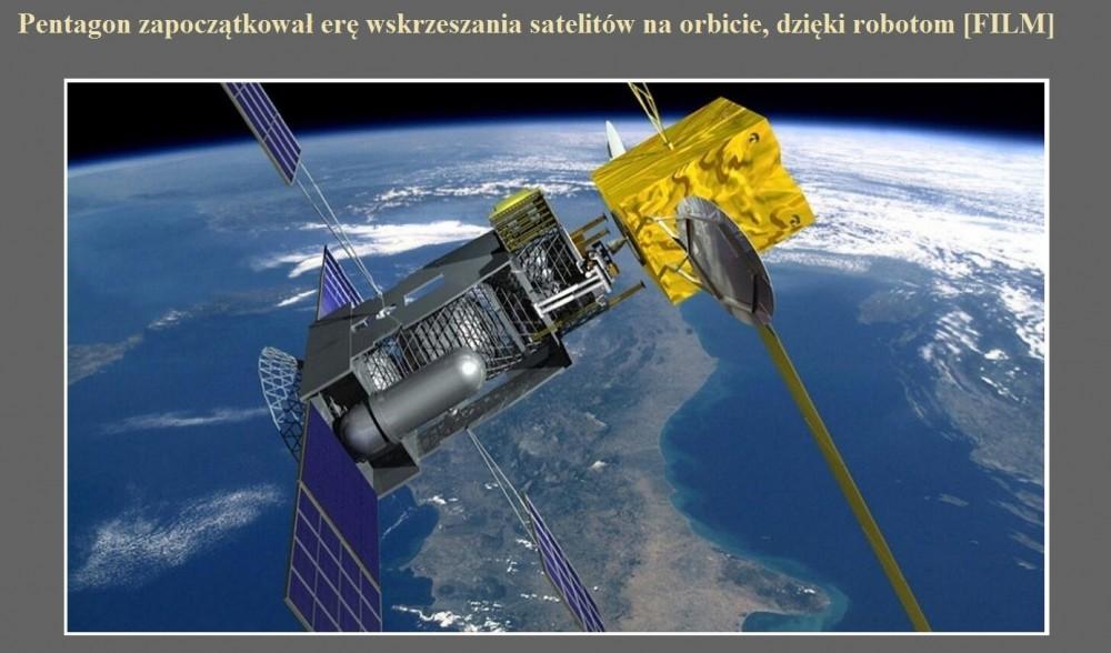 Pentagon zapoczątkował erę wskrzeszania satelitów na orbicie, dzięki robotom [FILM].jpg