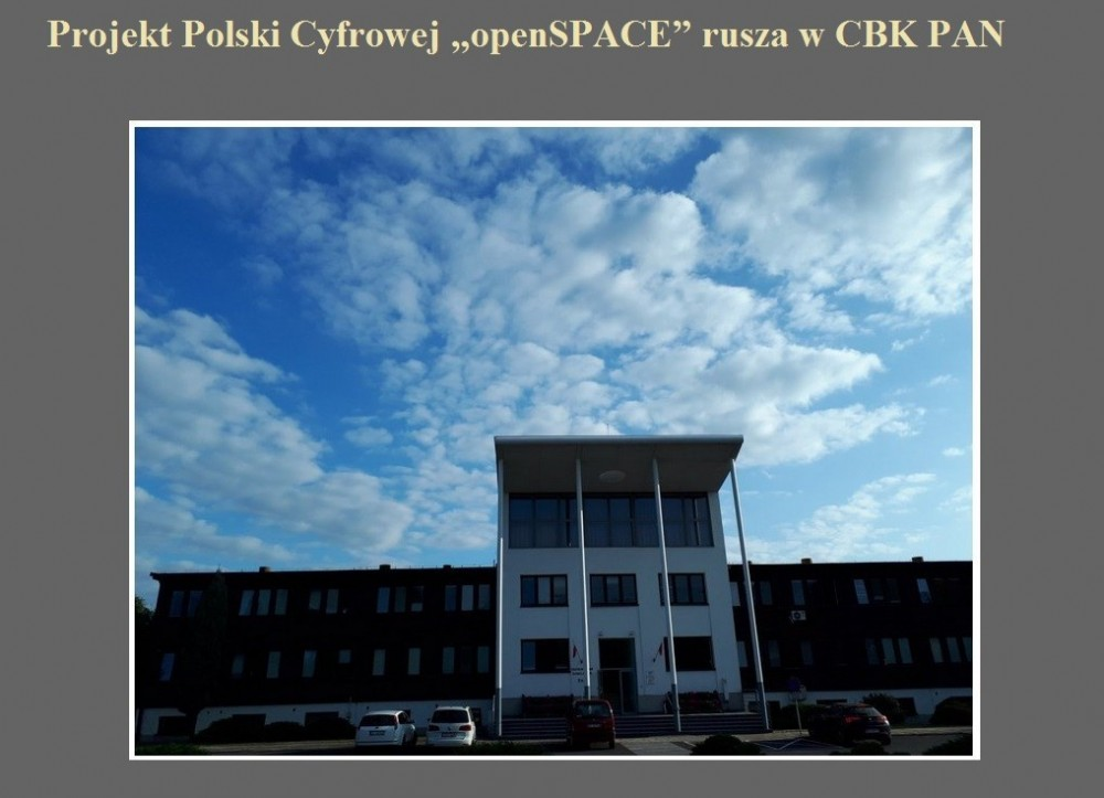 Projekt Polski Cyfrowej openSPACE rusza w CBK PAN.jpg