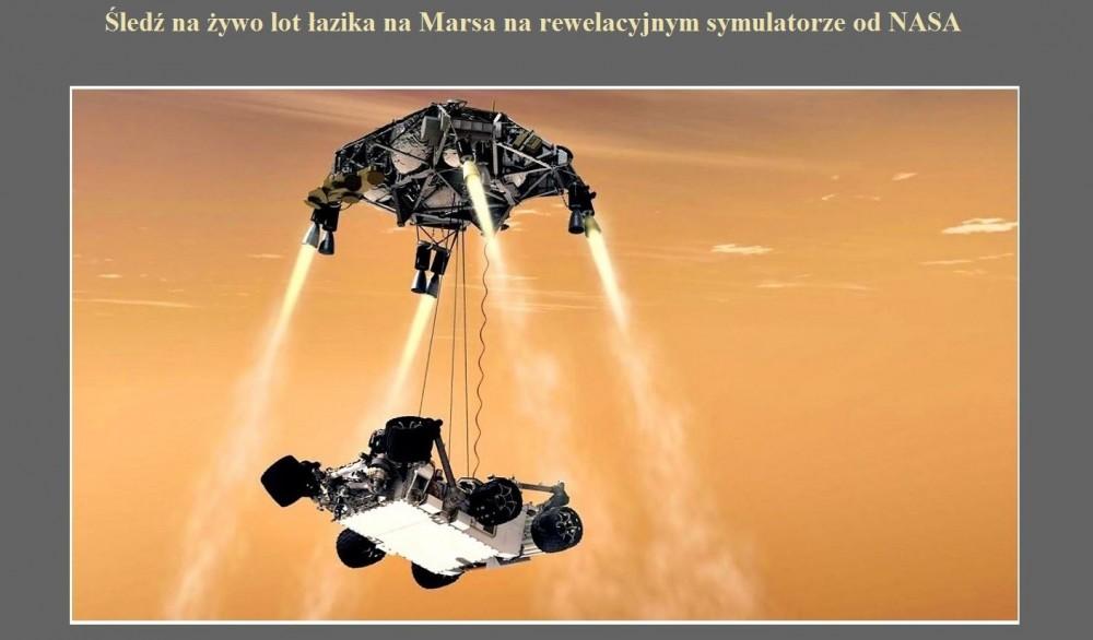 Śledź na żywo lot łazika na Marsa na rewelacyjnym symulatorze od NASA.jpg