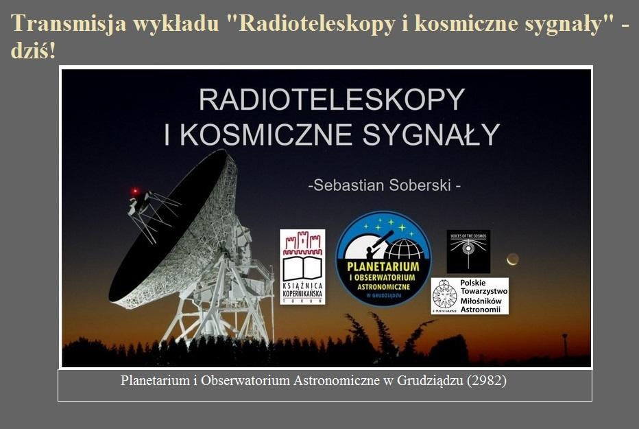 Transmisja wykładu Radioteleskopy i kosmiczne sygnały - dziś.jpg