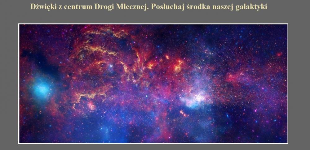 Dźwięki z centrum Drogi Mlecznej. Posłuchaj środka naszej galaktyki.jpg
