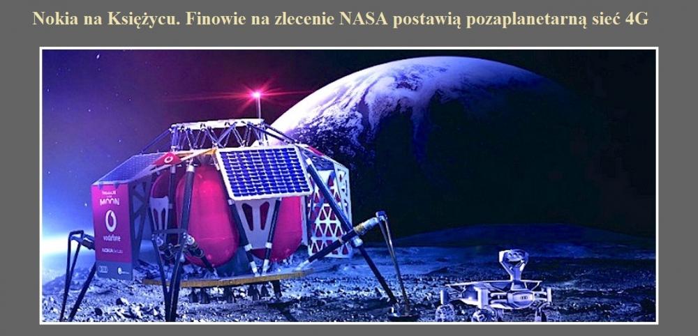 Nokia na Księżycu. Finowie na zlecenie NASA postawią pozaplanetarną sieć 4G.jpg