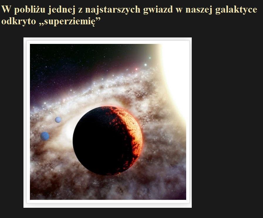 W pobliżu jednej z najstarszych gwiazd w naszej galaktyce odkryto superziemię.jpg