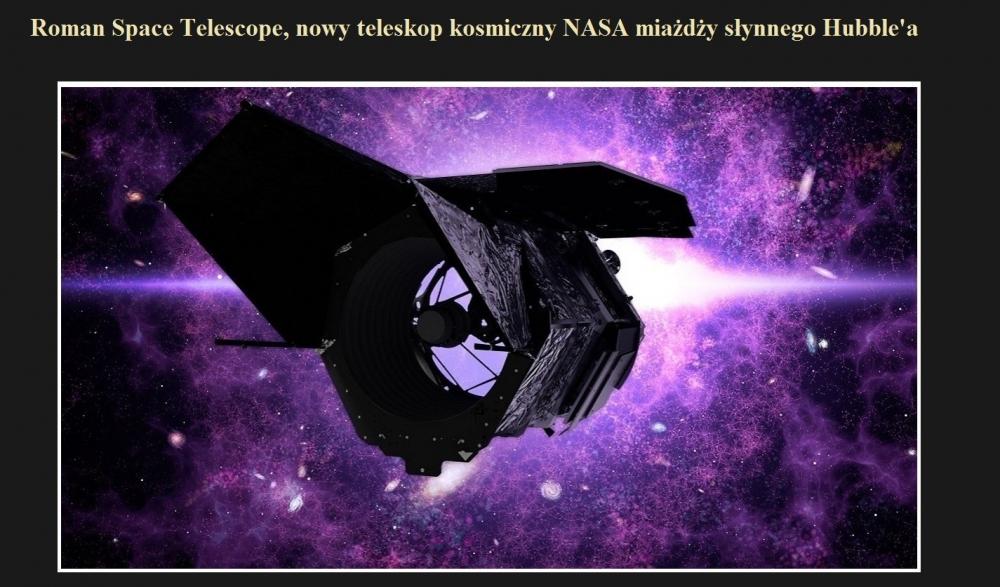 Roman Space Telescope, nowy teleskop kosmiczny NASA miażdży słynnego Hubble'a.jpg