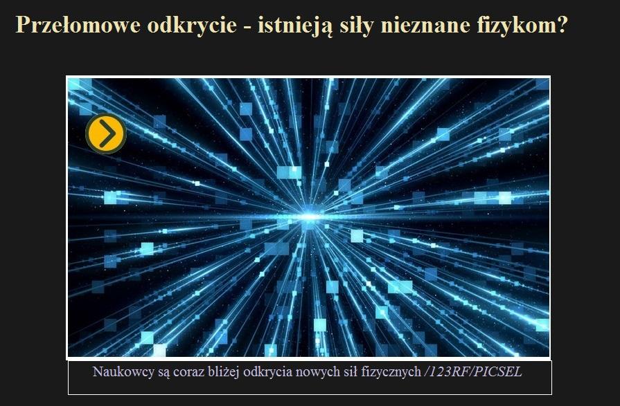Przełomowe odkrycie - istnieją siły nieznane fizykom.jpg