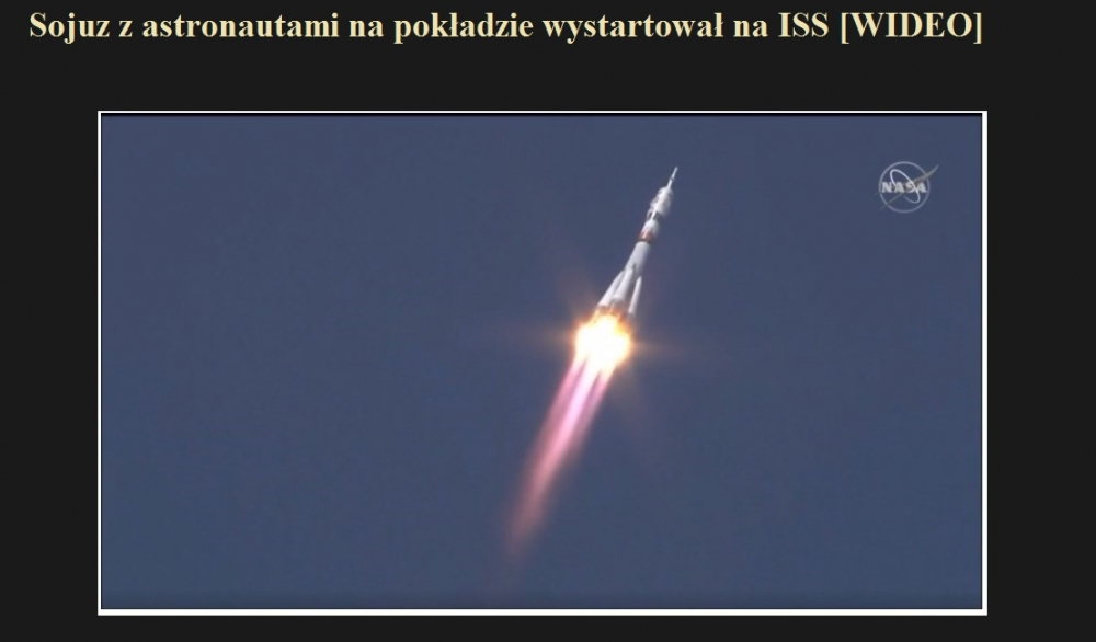 Sojuz z astronautami na pokładzie wystartował na ISS [WIDEO].jpg