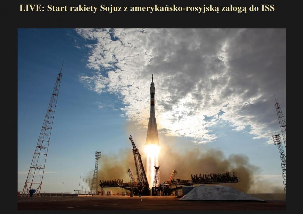 LIVE Start rakiety Sojuz z amerykańsko-rosyjską załogą do ISS.jpg