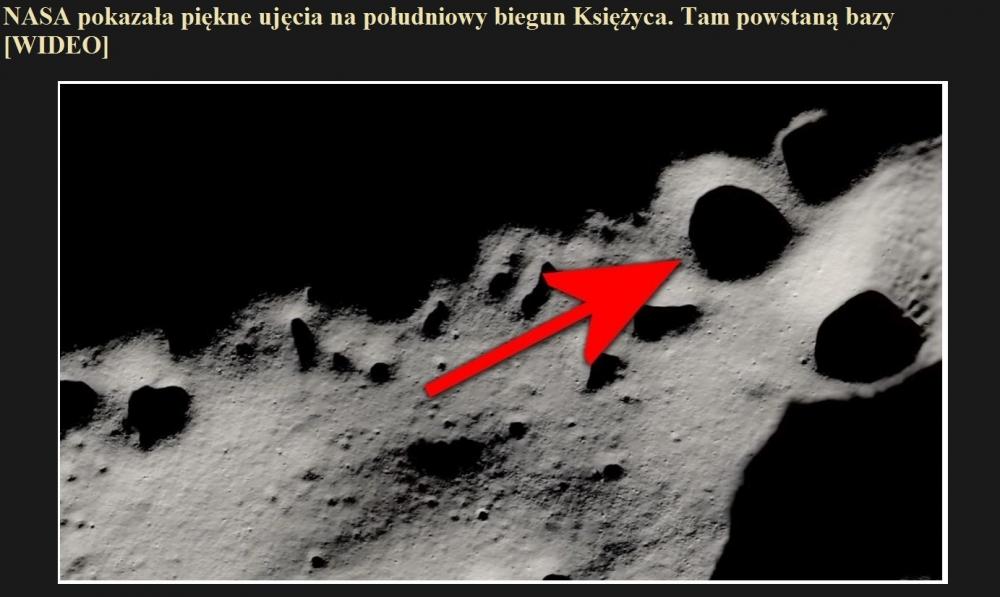 NASA pokazała piękne ujęcia na południowy biegun Księżyca. Tam powstaną bazy [WIDEO].jpg
