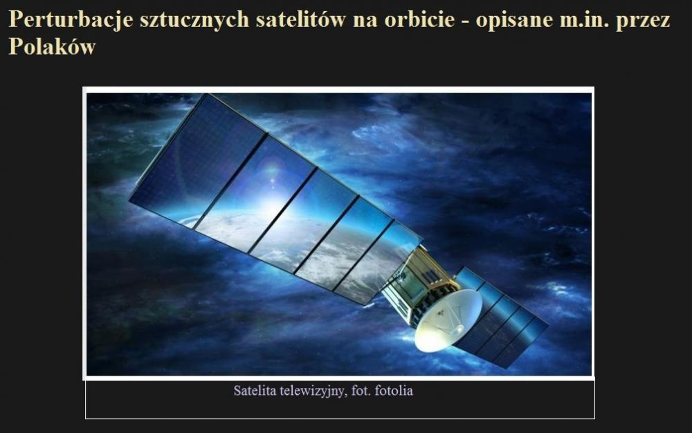Perturbacje sztucznych satelitów na orbicie - opisane m.in. przez Polaków.jpg