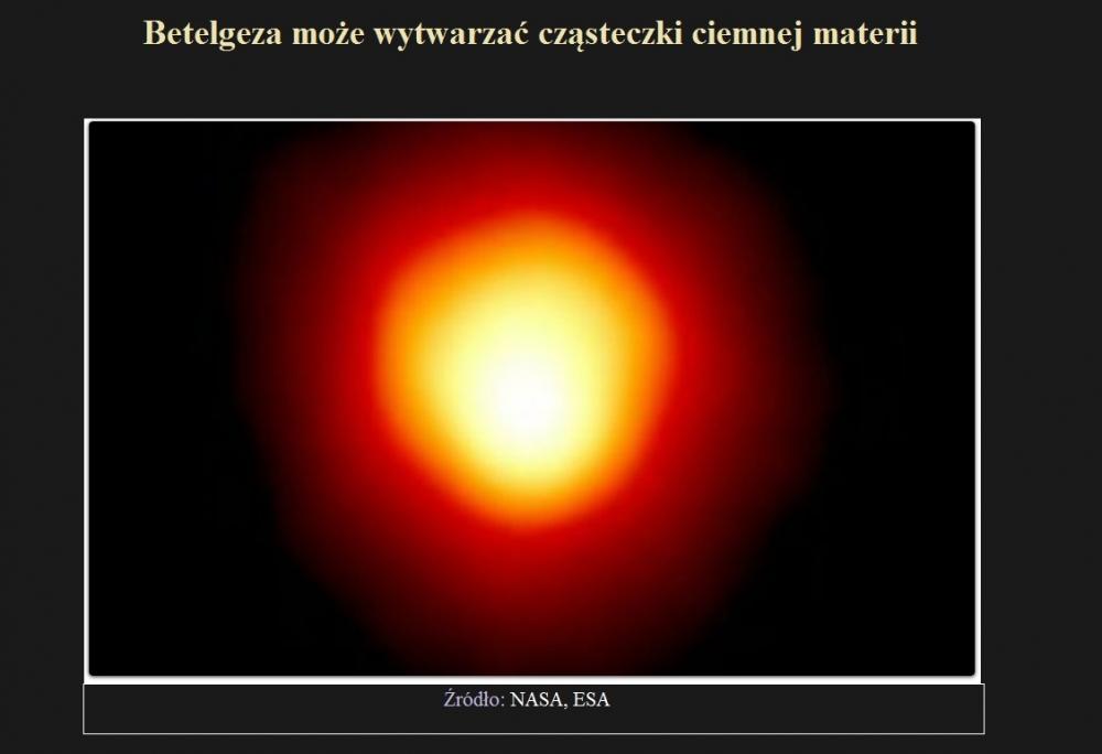 Betelgeza może wytwarzać cząsteczki ciemnej materii.jpg