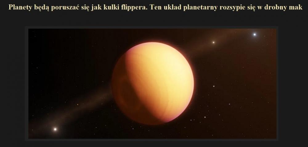 Planety będą poruszać się jak kulki flippera. Ten układ planetarny rozsypie się w drobny mak.jpg