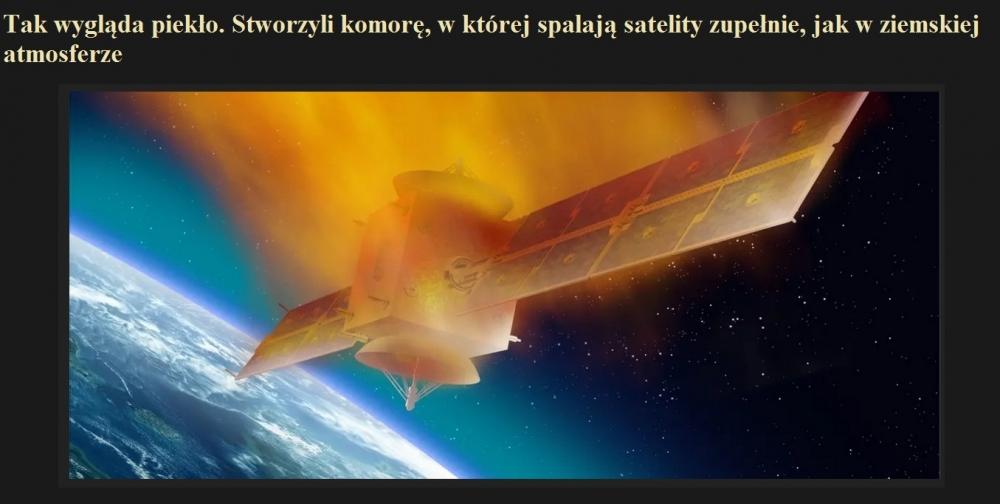 Tak wygląda piekło. Stworzyli komorę, w której spalają satelity zupełnie, jak w ziemskiej atmosferze.jpg