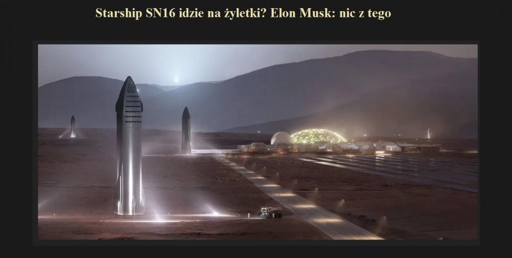 Starship SN16 idzie na żyletki Elon Musk nic z tego.jpg