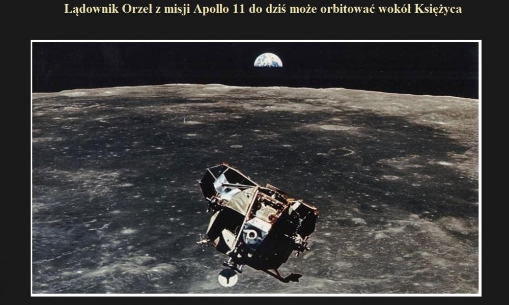 Lądownik Orzeł z misji Apollo 11 do dziś może orbitować wokół Księżyca.jpg