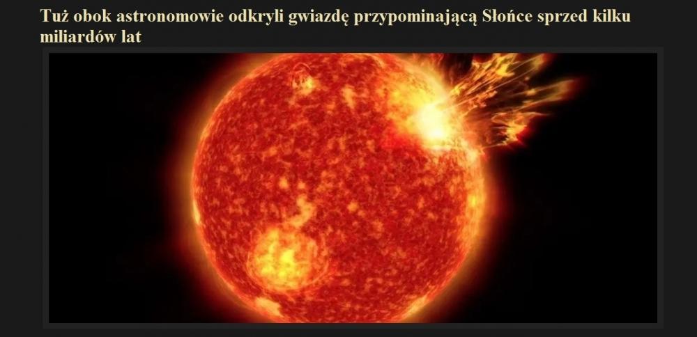 Tuż obok astronomowie odkryli gwiazdę przypominającą Słońce sprzed kilku miliardów lat.jpg