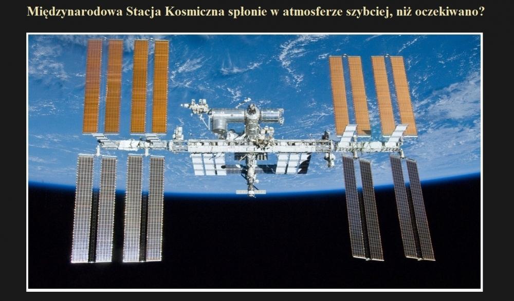 Międzynarodowa Stacja Kosmiczna spłonie w atmosferze szybciej, niż oczekiwano.jpg