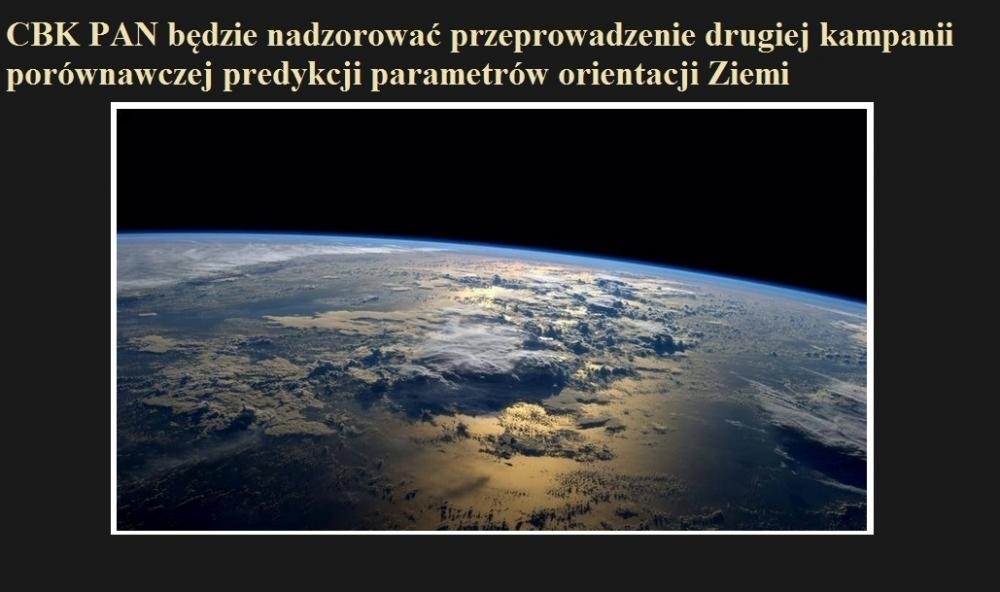 CBK PAN będzie nadzorować przeprowadzenie drugiej kampanii porównawczej predykcji parametrów orientacji Ziemi.jpg